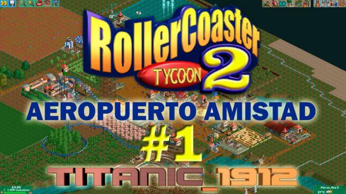 ROLLER COASTER TYCOON 2: AEROPUERTO AMISTAD #1