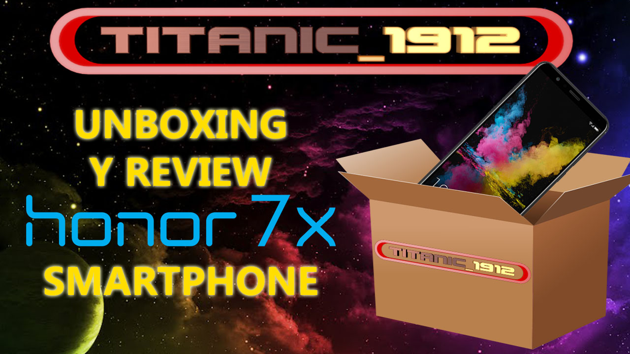 UNBOXING Y REVIEW DE HONOR 7X – SMARTPHONE