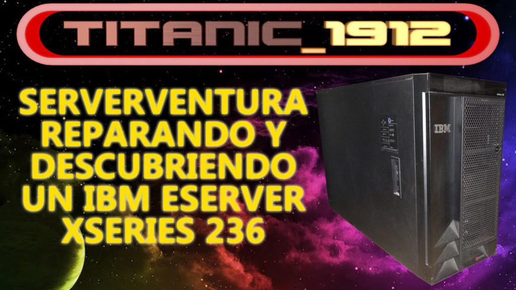 SERVERVENTURA: REPARANDO Y DESCUBRIENDO UN IBM XSERIES 236 (DAEDALOUS-SERVER)