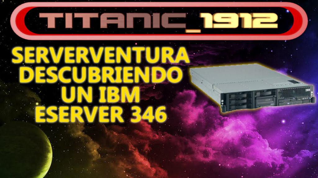 DESCUBRIENDO UN IBM XSERIES 346 [SERVERVENTURA]